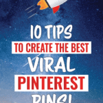 10 tips to create the best viral pinterest pins
