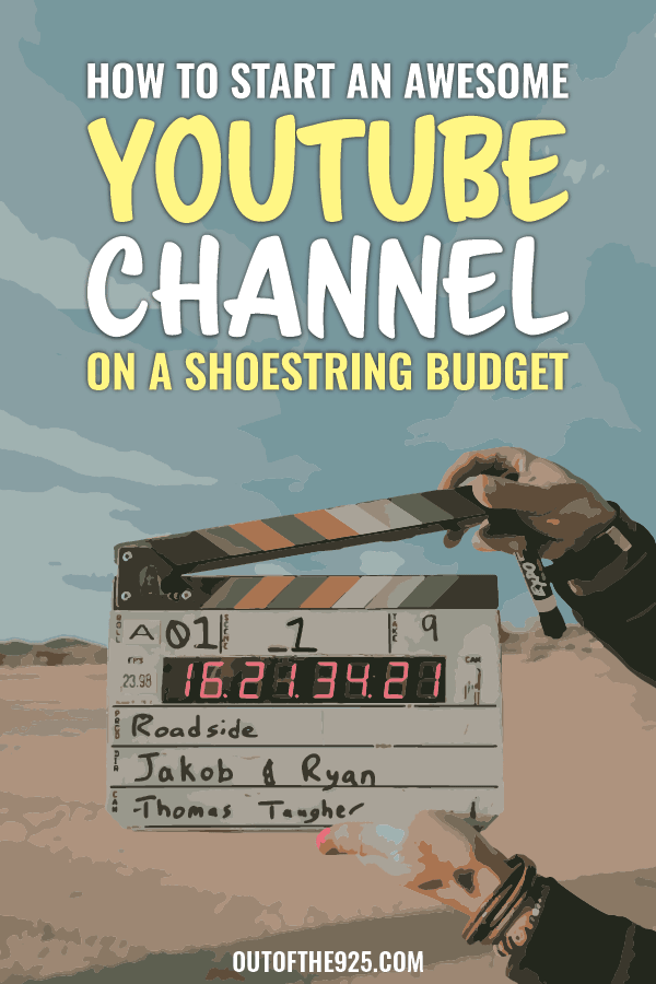 How to start an awesome YouTube Channel on a shoestring budget - Outofthe925.com