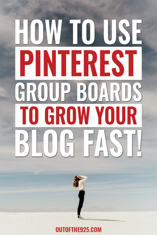 How to use Pinterest group boards to grow your blog! - Outofthe925.com