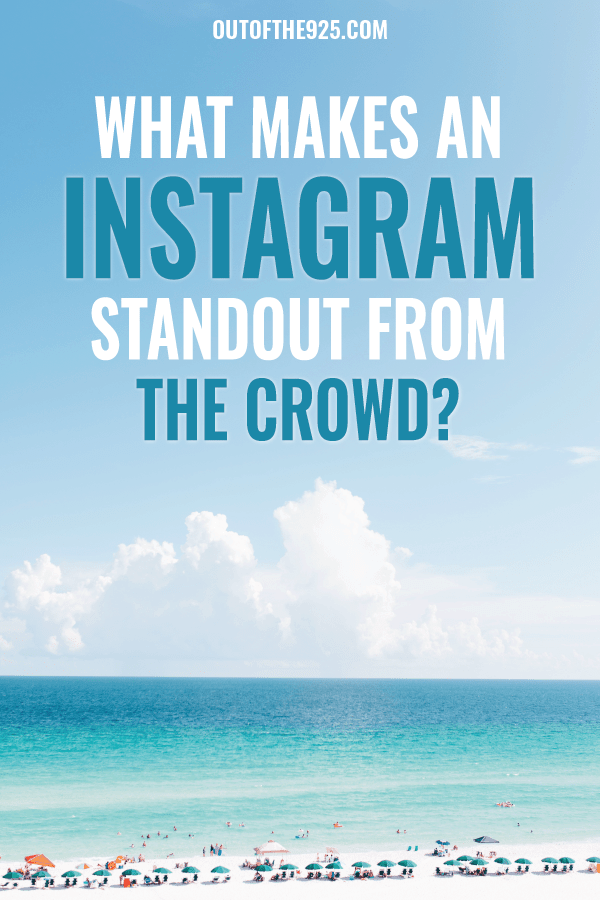What makes an Instagram Stand out from the crowd - What Makes an Instagram Account Standout - Outofthe925.com