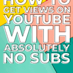 HOW TO GET VIEWS ON YOUTUBE WITH ABSOLUTELY NO SUBS