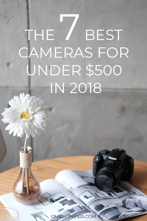 The 7 best cameras for bloggers under $500 in 2018 - Outofthe925.com