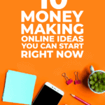 10 money making online ideas you can start right now