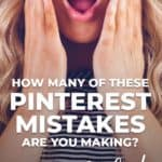 How many of these Pinterest Mistakes are you making