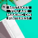 mistakes you are making on Pinterest