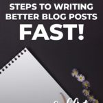 7 steps to writing better blog posts fast