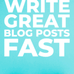 How to write great blog posts fast