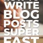 how to write blog posts super fast