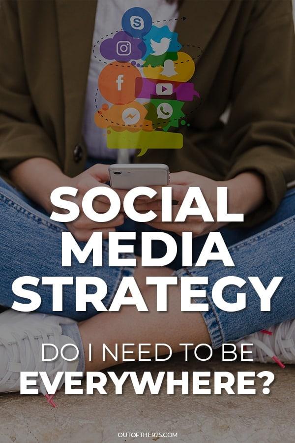 Social Media Strategy Do i need to be everywhere