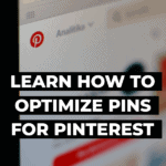 learn how to optimize Pins for Pinterest