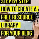 step by step how to create a free resource library for your blog