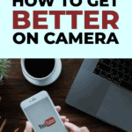 YouTube tips how to get better on camera