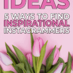 Instagram Ideas - 5 ways to find inspirational Instagrammers