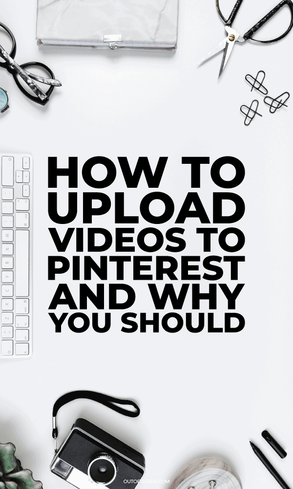 how to upload videos to pinterest and why you should