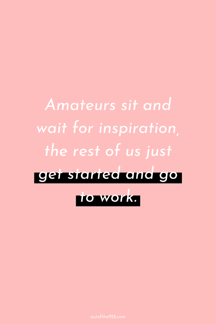 Amateurs sit and wait for inspiration, the rest of us just get started and go to work - Motivating quotes