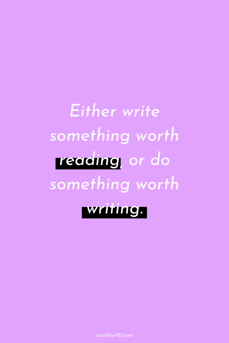 Either write something worth reading or do something worth writing - Productivity Quotes