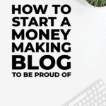 How to start a money making blog to be proud of