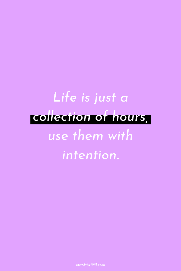 Life is just a collection of hours, use them with intention - Inspirational Quotes