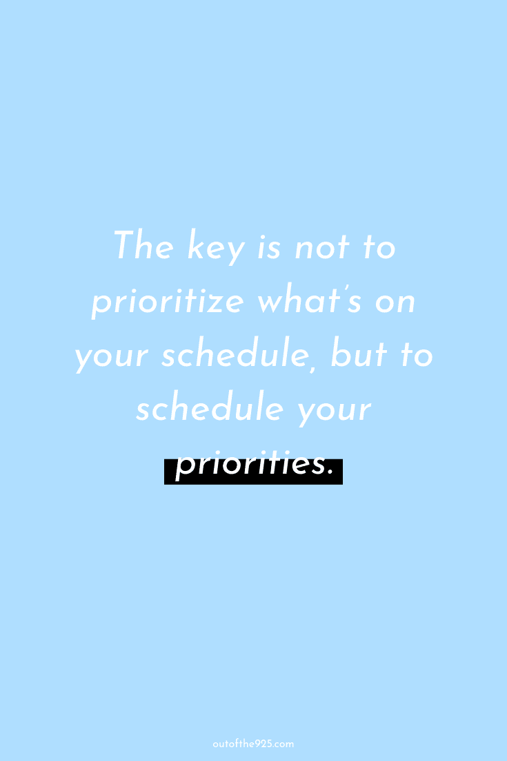 The key is not to prioritize what's on your schedule, but to schedule your priorities - Productivity Quotes