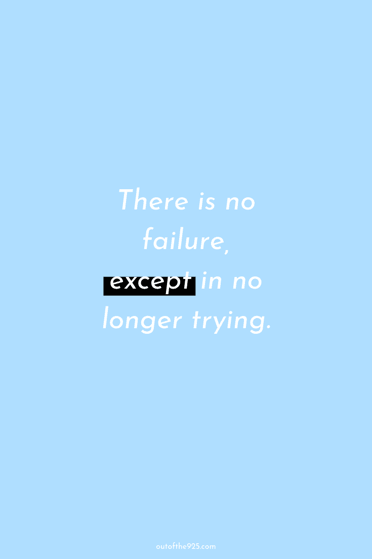 There is no failure, except in no longer trying - Productivity Quotes