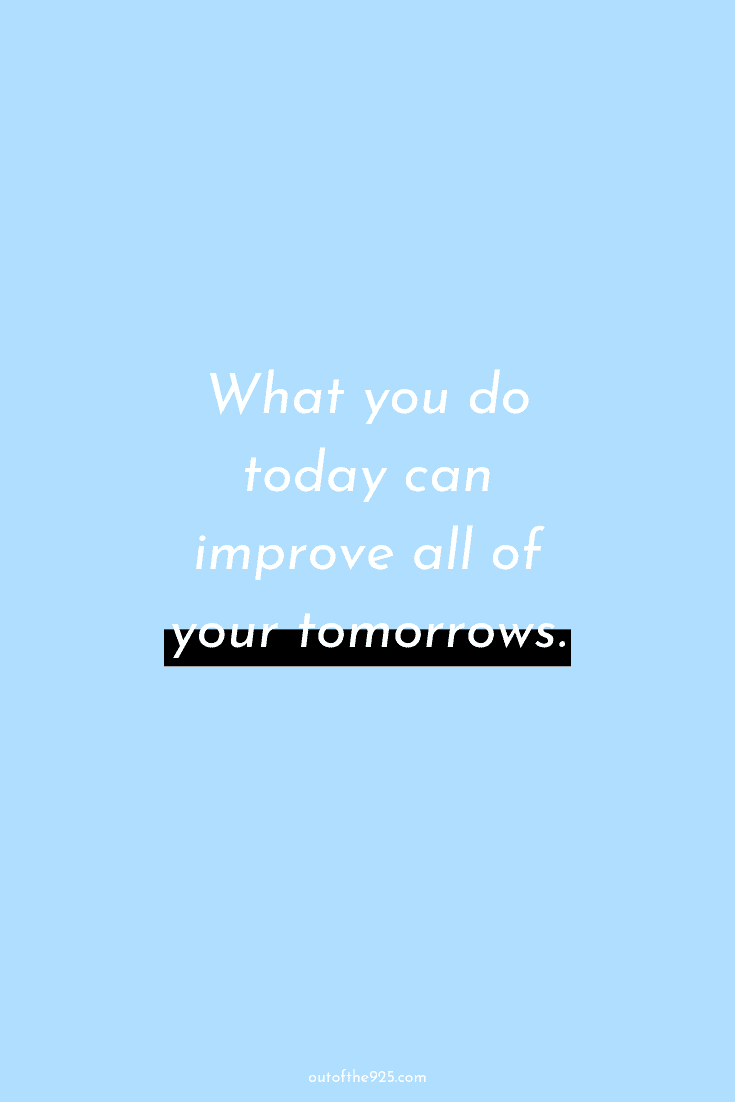 What you do today can improve all of your tomorrows - Motivational Quotes