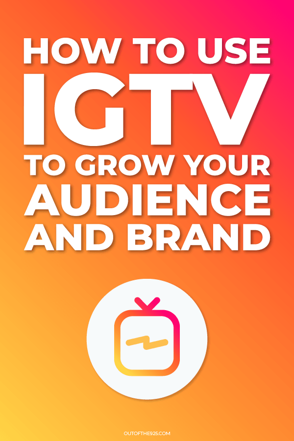 how to use IGTV to grow your audience and brand