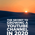 The secret to growing a YouTube Channel in 2020