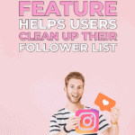 How instagrams new least interacted with feature helps users clean up their follower list