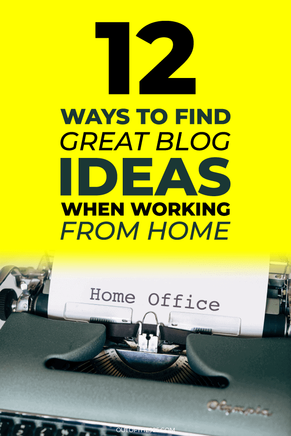 12 ways to find great blog ideas when working from home