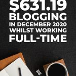 How I made $631.19 Blogging in December 2020 whilst working full-time